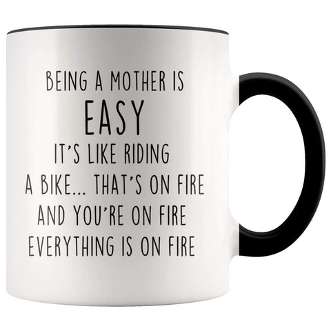 Being A Mother Is Easy It's Like Riding A Bike... That's On Fire And Your On Fire Everything Is On Fire | Accent Color Coffee Mug - BackyardPeaks