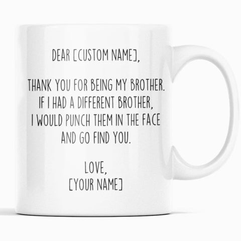 Personalized Brother Gifts | Custom Name Mug | Funny Gifts for Brother | Thank You For Being My Brother Coffee Mug 11oz or 15oz $19.99 |