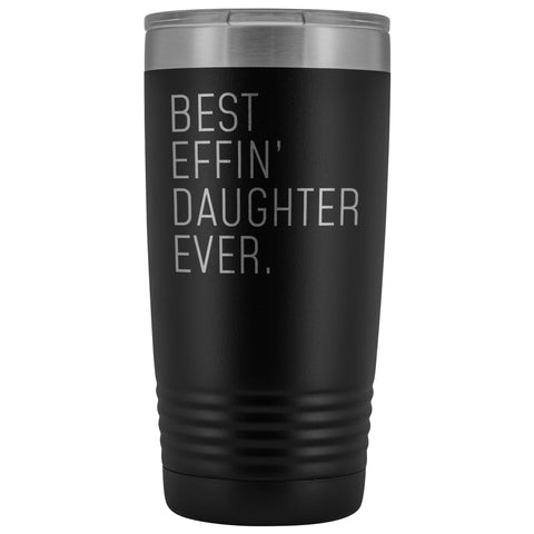Personalized Daughter Gift: Best Effin Daughter Ever. Insulated Tumbler 20oz $29.99 | Black Tumblers