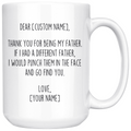 Personalized Father Gifts | Custom Name Mug | Funny Gifts for Father | Thank You For Being My Father Coffee Mug 11oz or 15oz