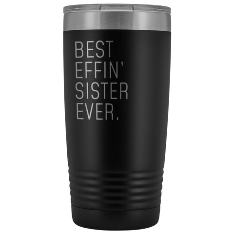 Personalized Sister Gift: Best Effin Sister Ever. Insulated Tumbler 20oz $29.99 | Black Tumblers