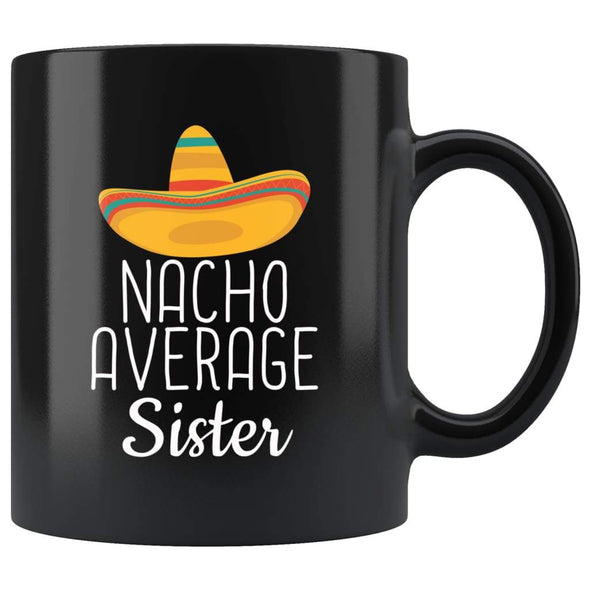 Sister Gifts Nacho Average Sister Mug Birthday Gift for Sister Christmas Funny Sister Gifts Sister Coffee Mug Tea Cup Black $19.99 | 11oz -