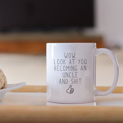 Wow Look At You Becoming An Uncle And Sh*t Coffee Mug $14.99 | Drinkware