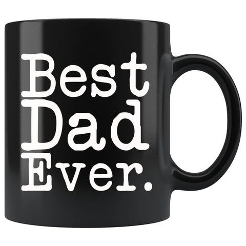 Unique Dad Mug: Best Dad Ever Gift Fathers Day Gift for Dad Best Birthday Gift Christmas Gift Dad Coffee Mug Tea Cup Black $19.99 | 11oz -