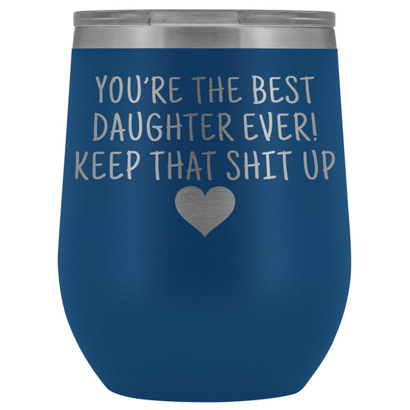 Unique Daughter Gifts: Best Daughter Ever! Insulated Wine Tumbler 12oz $29.99 | Blue Wine Tumbler