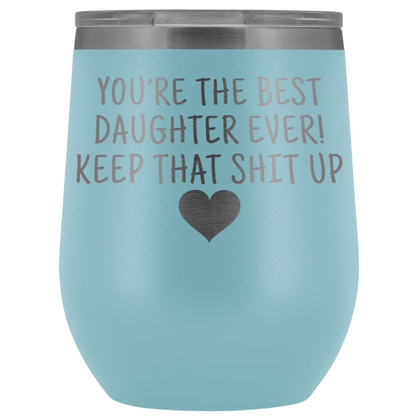 Unique Daughter Gifts: Best Daughter Ever! Insulated Wine Tumbler 12oz $29.99 | Light Blue Wine Tumbler