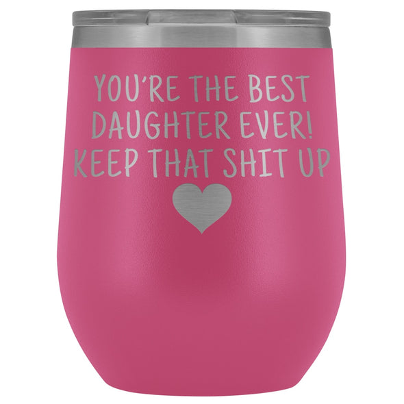 Unique Daughter Gifts: Best Daughter Ever! Insulated Wine Tumbler 12oz $29.99 | Pink Wine Tumbler