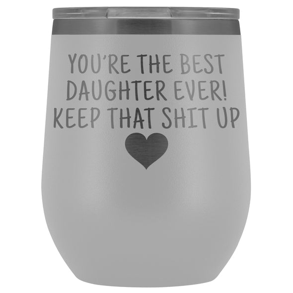Unique Daughter Gifts: Best Daughter Ever! Insulated Wine Tumbler 12oz $29.99 | White Wine Tumbler