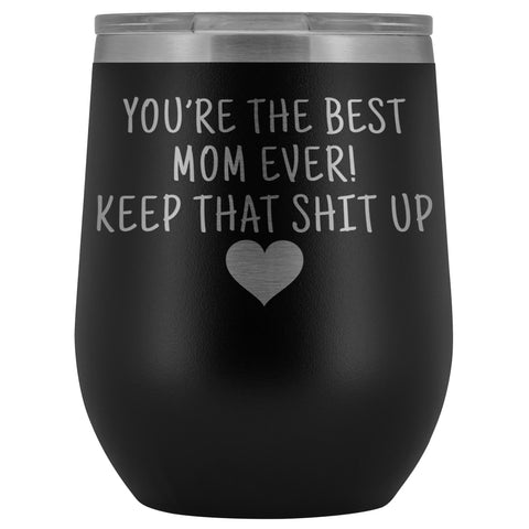 Unique Mom Gifts: Best Mom Ever! Insulated Wine Tumbler 12oz $29.99 | Black Wine Tumbler