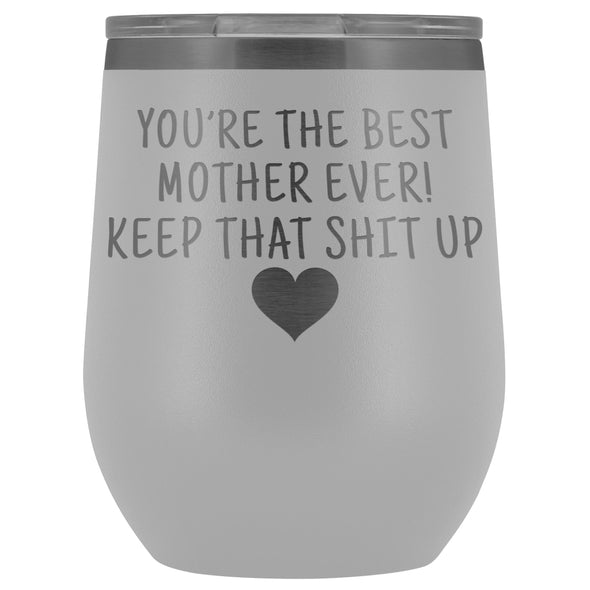 Unique Mother Gifts: Best Mother Ever! Insulated Wine Tumbler 12oz $29.99 | White Wine Tumbler