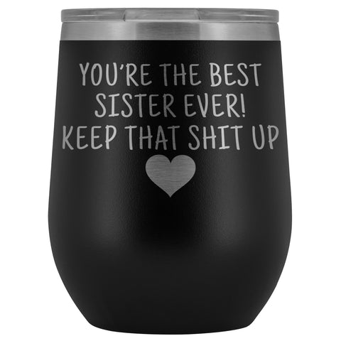Unique Sister Gifts: Best Sister Ever! Insulated Wine Tumbler 12oz $29.99 | Black Wine Tumbler