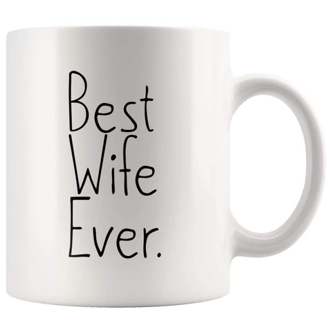 Unique Wife Gift: Best Wife Ever Mug Anniversary Gift Wife Christmas Gift Birthday Gift for Wife Coffee Mug Tea Cup White $14.99 | 11 oz