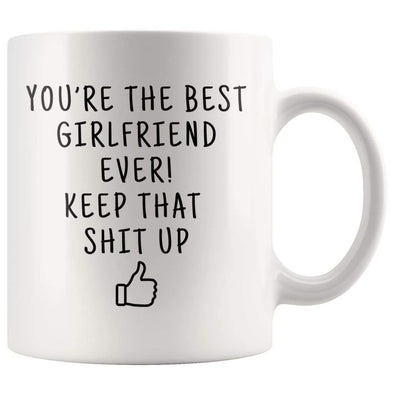 Youre The Best Girlfriend Ever! Keep That Shit Up Coffee Mug - Best Girlfriend Ever! Mug - Custom Made Drinkware