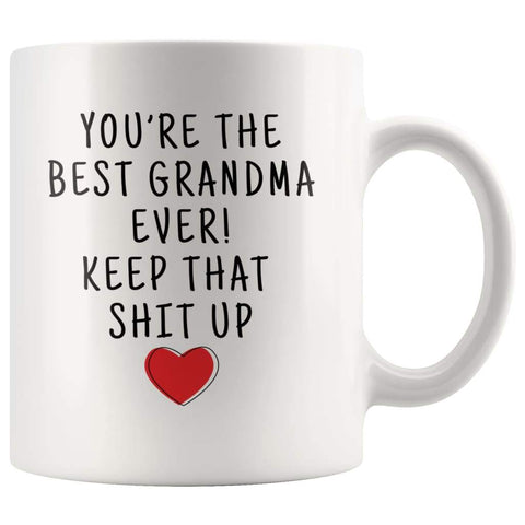 Youre The Best Grandma Ever! Keep That Shit Up Coffee Mug - Youre The Best Grandma Mug - Custom Made Drinkware
