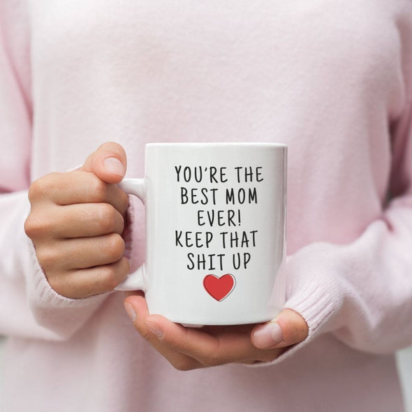 Youre The Best Mom Ever! Keep That Shit Up Coffee Mug | Funny Mother Gift $14.99 | Drinkware