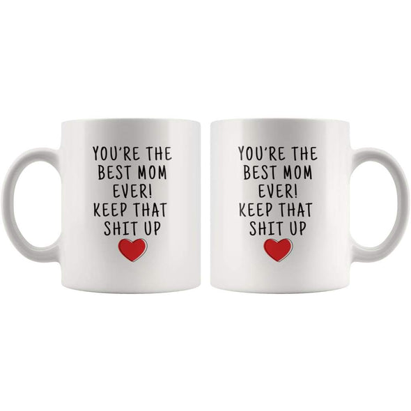 Youre The Best Mom Ever! Keep That Shit Up Coffee Mug | Funny Mother Gift - Custom Made Drinkware