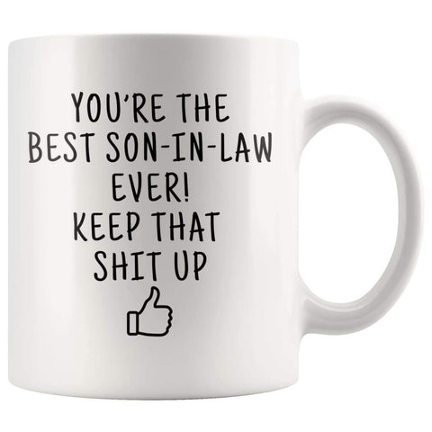 Youre The Best Son In Law Ever! Keep That Up Coffee Mug | Gifts for Son-In-Law $13.99 | 11oz Mug Drinkware