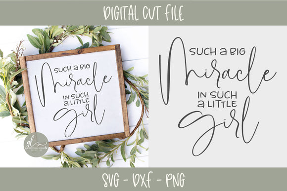 Such a Big Miracle in Such a Little Girl - SVG Cut File