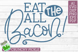 Eat All The Bacon svg