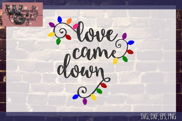 Love Came Down Cut File WG124
