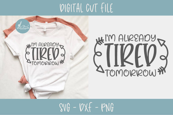 I'm Already Tired Tomorrow - Mom Life SVG Cut File