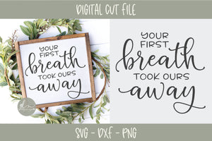 Your First Breath Took Ours Away - SVG Cut File