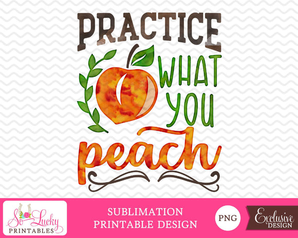 Practice what you peach printable sublimation design - Digital download - PNG - Printable