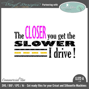 The Closer You Get the Slower I Drive