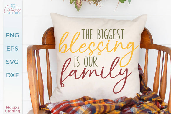 The Biggest Blessing Is Our Family