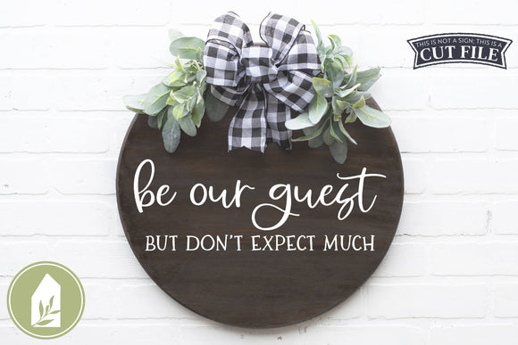 Be Our Guest But Don't Expect Much SVG, Funny Farmhouse SVG