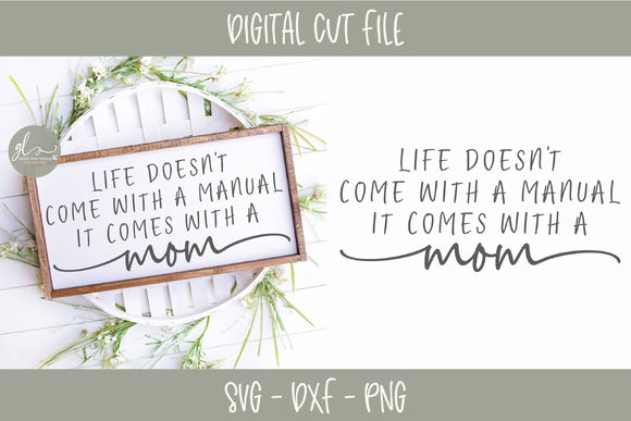 Life Doesn't Come With A Manual It Comes With A Mom - SVG Cut File