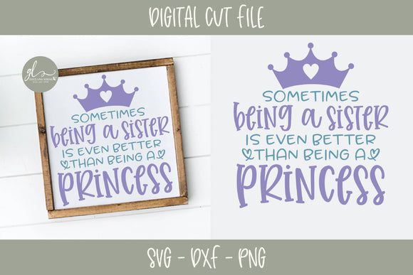 Sometimes Being A Sister Is Even Better Than Being A Princess - SVG Cut File