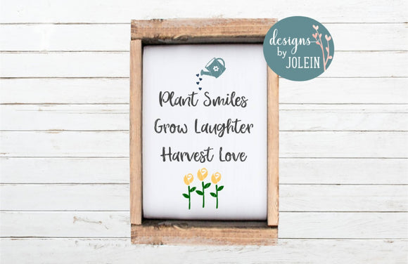 Plant Smiles, Grow Laughter, Harvest Love