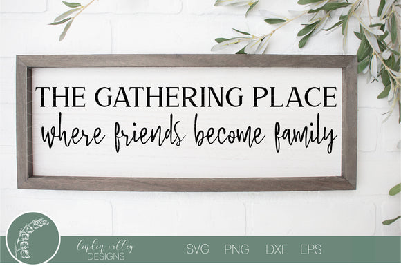The Gathering Place Svg|Friends Become Family Svg