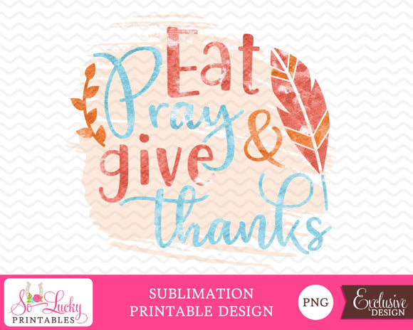 Eat pray and give thanks printable sublimation design - Digital download - PNG - Printable graphic design