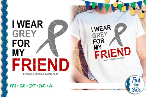 I Wear Grey For My Friend Juvenile Diabetes SVG