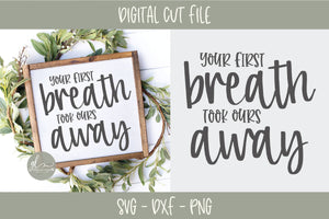 Your First Breath Took Ours Away 2 - SVG Cut File