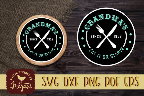 Grandma's Eat It or Starve Wood Round Farmhouse SVG DXF EPS Commercial Cut file
