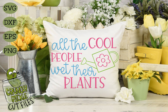 All The Cool People Wet Their Plants SVG File