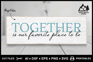 Together Is Our Favorite Place To Be AI DXF EPS PNG SVG