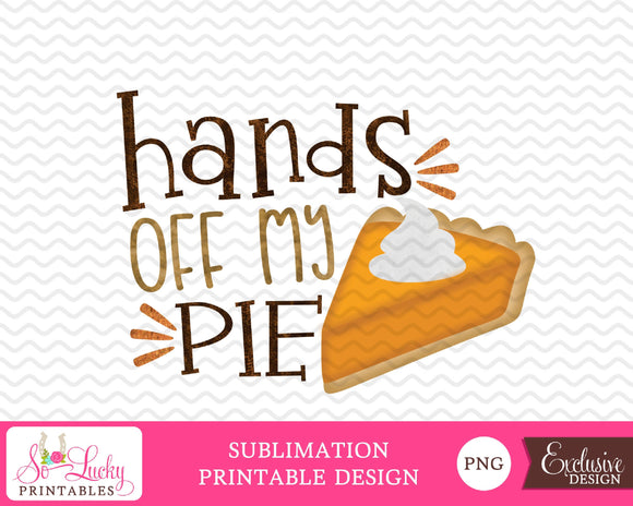 Hands off my pie Thanksgiving watercolor printable sublimation design - Digital download - PNG - Printable graphic design