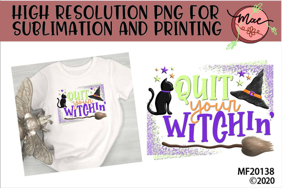Quit Your Witchin' Halloween Sublimation Design
