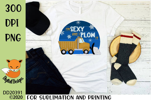 I'm Sexy and I Plow It Snowplow Sublimation Design