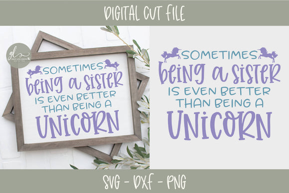 Sometimes Being A Sister Is Even Better Than Being A Unicorn - SVG Cut File
