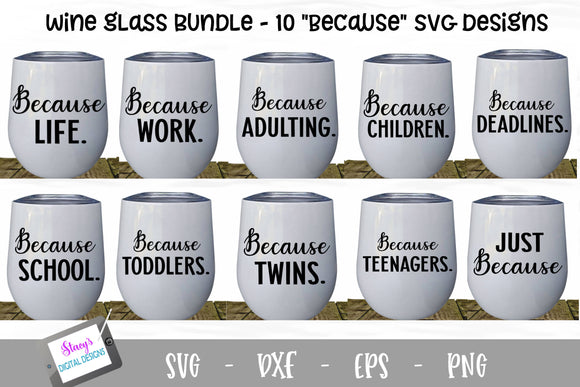 Because Wine Glass Bundle - Includes 10 wine glass designs