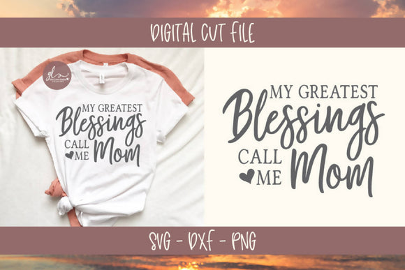 My Greatest Blessings Call Me Mom - SVG Cut File