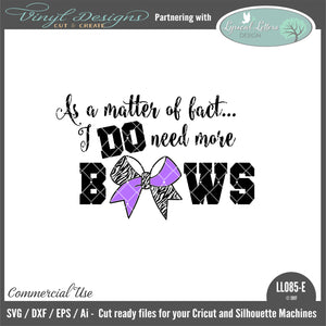 LL085E - As a Matter of Fact I Do Need More Bows