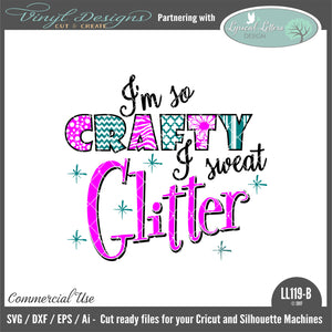 LL119B - I'm So Crafty I Sweat Glitter