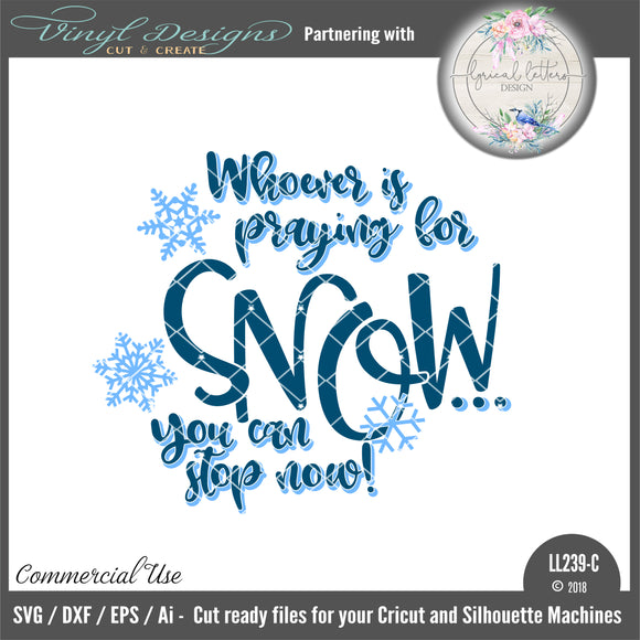 LL239C Whoever Is Praying For Snow You Can Stop Now Cut File