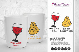 Couples SVG Love - Wine & Cheese - We Are So Good Together